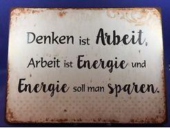 Denken ist Arbeit , Arbeit ist Energie....Blechschild ca. 26x35 17010