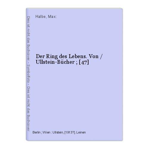 Der Ring des Lebens. Von / Ullstein-Bücher ; [47] Halbe, Max: