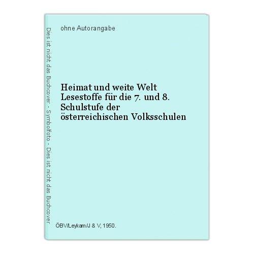 Heimat und weite Welt Lesestoffe für die 7. und 8. Schulstufe der österreichisch