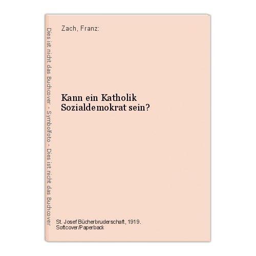 Kann ein Katholik Sozialdemokrat sein? : Beantwortet von Franz Zach. Zach, Franz