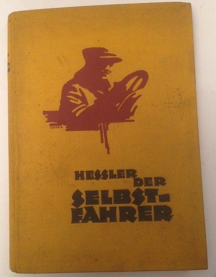 Der Selbstfahrer Ein Handbuch zur Führung und Wartung des Kraftwagens Hessler, R