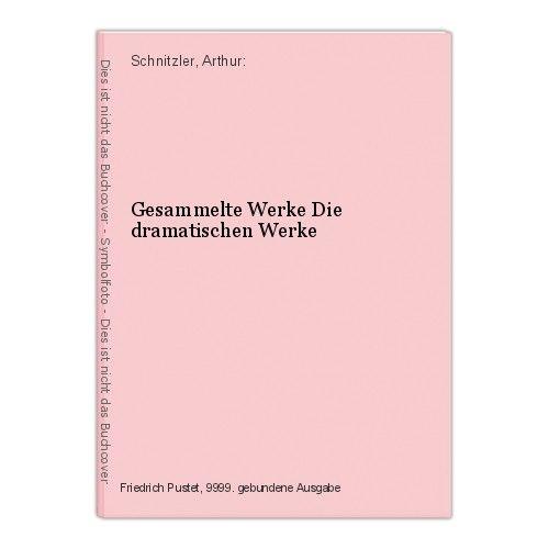 Gesammelte Werke Die dramatischen Werke Schnitzler, Arthur: