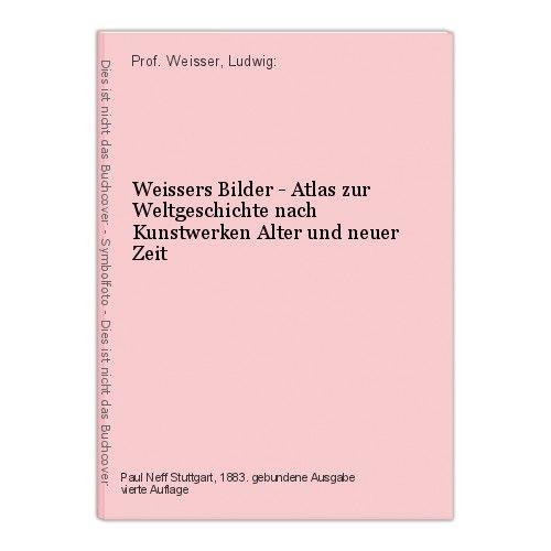 Weissers Bilder - Atlas zur Weltgeschichte nach Kunstwerken Alter und neuer Zeit