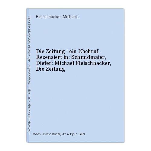 Die Zeitung : ein Nachruf. Rezensiert in: Schmidmaier, Dieter: Michael Fleischha