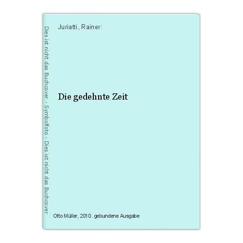 Die gedehnte Zeit Juriatti, Rainer: