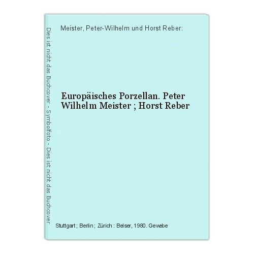 Europäisches Porzellan. Peter Wilhelm Meister ; Horst Reber Meister, Peter-Wilhe