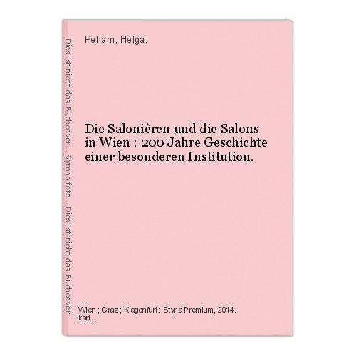 Die Salonièren und die Salons in Wien : 200 Jahre Geschichte einer besonderen In