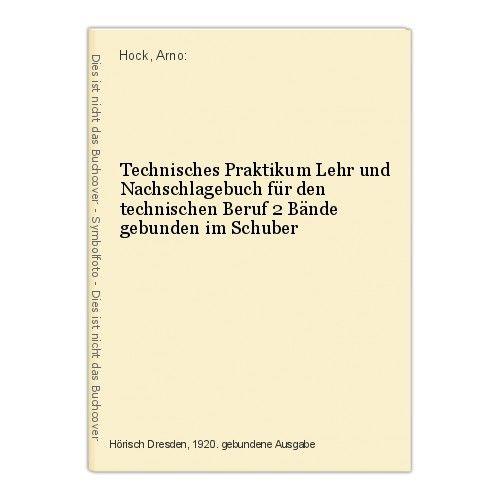 Technisches Praktikum Lehr und Nachschlagebuch für den technischen Beruf 2 Bände