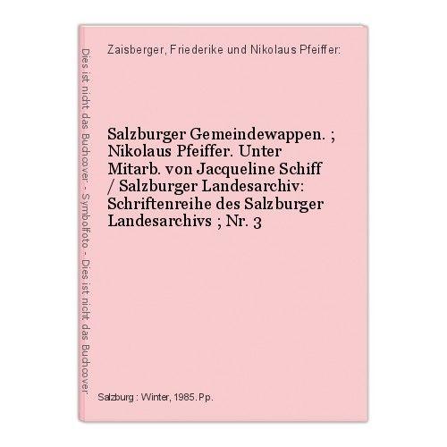 Salzburger Gemeindewappen. ; Nikolaus Pfeiffer. Unter Mitarb. von Jacqueline Sch