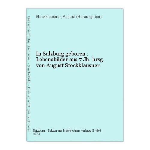 In Salzburg geboren : Lebensbilder aus 7 Jh. hrsg. von August Stockklausner Stoc
