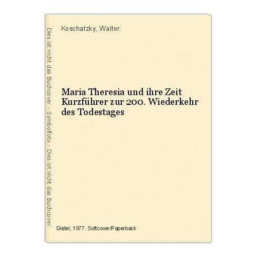 Maria Theresia und ihre Zeit Kurzführer zur 200. Wiederkehr des Todestages Kosch