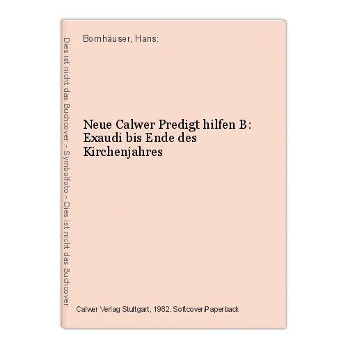 Neue Calwer Predigt hilfen B: Exaudi bis Ende des Kirchenjahres Bornhäuser, Hans