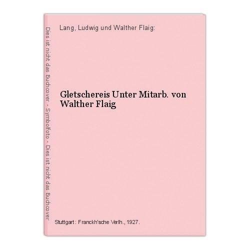 Gletschereis Unter Mitarb. von Walther Flaig Lang, Ludwig und Walther Flaig: