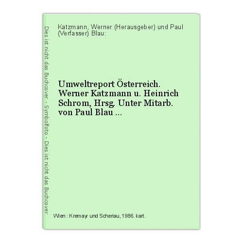 Umweltreport Österreich. Werner Katzmann u. Heinrich Schrom, Hrsg. Unter Mitarb.