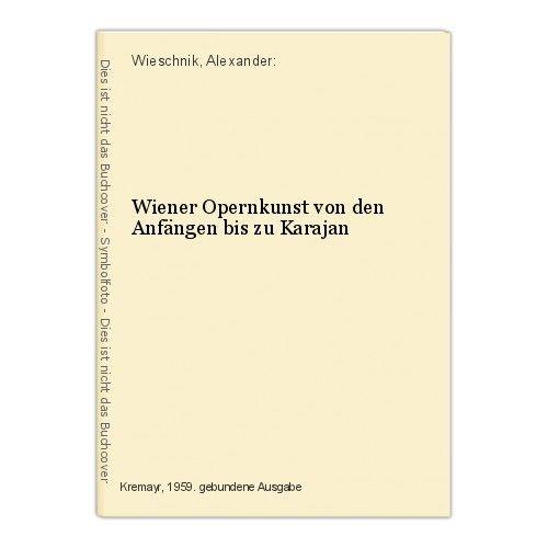 Wiener Opernkunst von den Anfängen bis zu Karajan Wieschnik, Alexander: