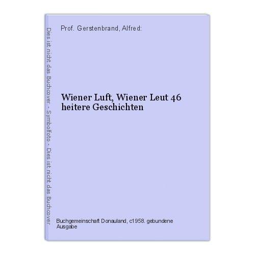 Wiener Luft, Wiener Leut 46 heitere Geschichten Prof. Gerstenbrand, Alfred: