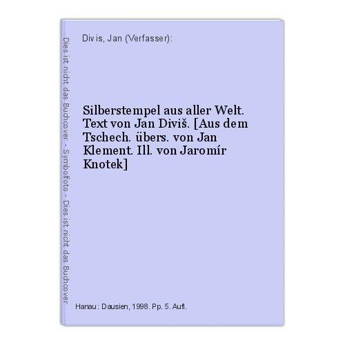 Silberstempel aus aller Welt. Text von Jan DiviÅ¡. [Aus dem Tschech. übers. von