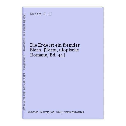Die Erde ist ein fremder Stern. [Terra, utopische Romane, Bd. 44] Richard, R. J.