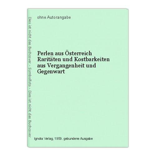 Perlen aus Österreich Raritäten und Kostbarkeiten  aus Vergangenheit und Gegenwa