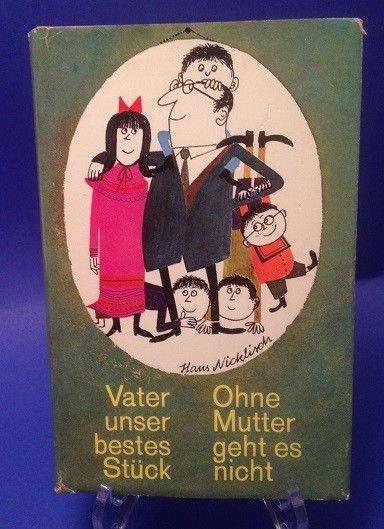 Vater unser bestes Stück ohne Mutter geht es nicht Nicklisch, Hans: