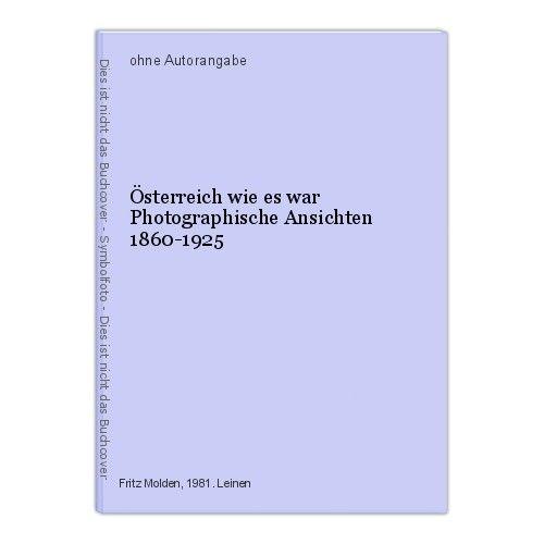 Österreich wie es war Photographische Ansichten 1860-1925