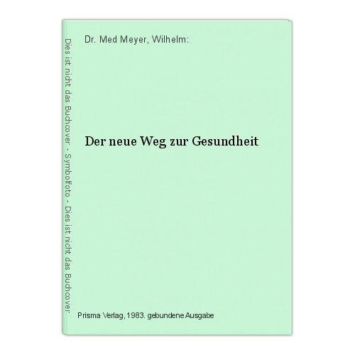 Der neue Weg zur Gesundheit Dr. Med Meyer, Wilhelm: