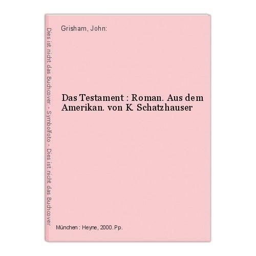 Das Testament : Roman. Aus dem Amerikan. von K. Schatzhauser Grisham, John: