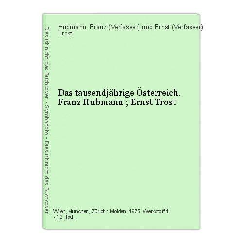 Das tausendjährige Österreich. Franz Hubmann ; Ernst Trost Hubmann, Franz  14680