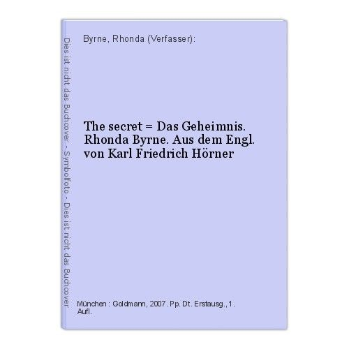The secret = Das Geheimnis. Rhonda Byrne. Aus dem Engl. von Karl Friedrich Hörne