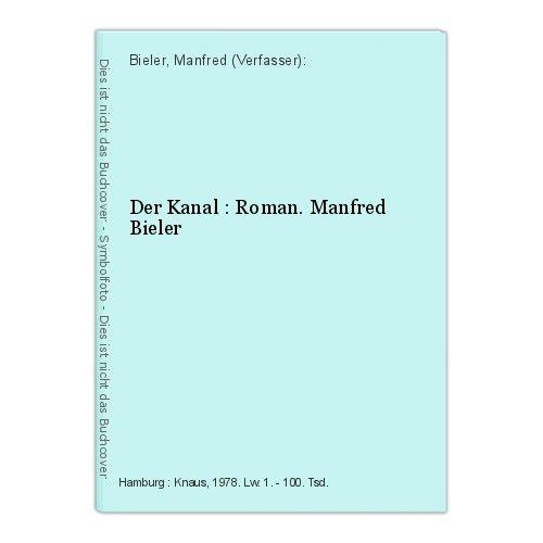 Der Kanal : Roman. Manfred Bieler Bieler, Manfred (Verfasser):