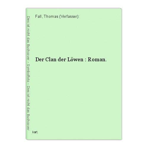 Der Clan der Löwen : Roman. Fall, Thomas (Verfasser):