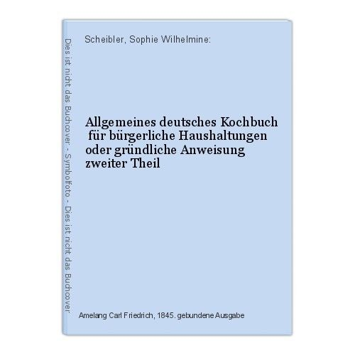 Allgemeines deutsches Kochbuch  für bürgerliche Haushaltungen oder gründliche An