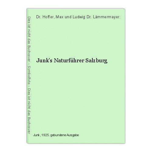 Junk's Naturführer Salzburg Dr. Hoffer, Max und Ludwig Dr. Lämmermayer: