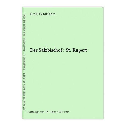 Der Salzbischof : St. Rupert Grell, Ferdinand:
