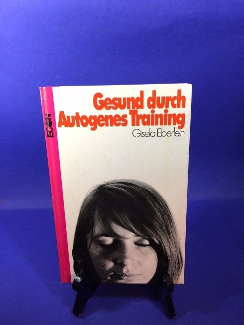 Gesund durch Autogenes Training Eberlein, Gisela: