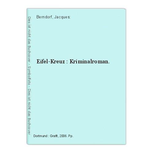 Eifel-Kreuz : Kriminalroman. Berndorf, Jacques: