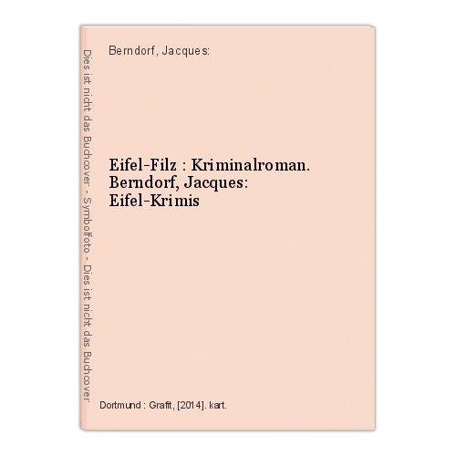 Eifel-Filz : Kriminalroman. Berndorf, Jacques: Eifel-Krimis Berndorf, Jacques: