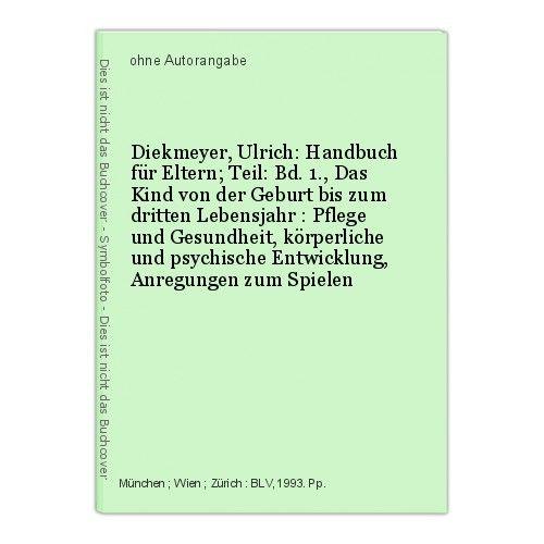 Diekmeyer, Ulrich: Handbuch für Eltern; Teil: Bd. 1., Das Kind von der Geburt bi