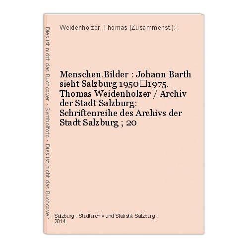 Menschen.Bilder : Johann Barth sieht Salzburg 1950–1975. Thomas Weidenholzer / A
