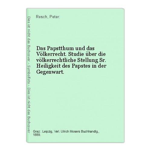 Das Papstthum und das Völkerrecht. Studie über die völkerrechtliche Stellung Sr.