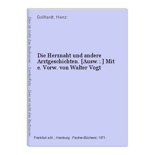 Die Herznaht und andere Arztgeschichten. [Ausw.:.] Mit e. Vorw. von Walter Vogt