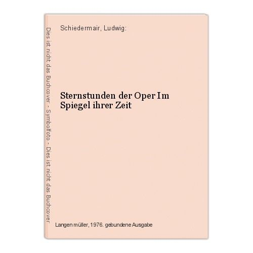 Sternstunden der Oper Im Spiegel ihrer Zeit Schiedermair, Ludwig: