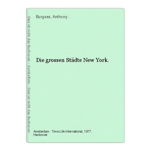 Die grossen Städte New York. Burgess, Anthony: