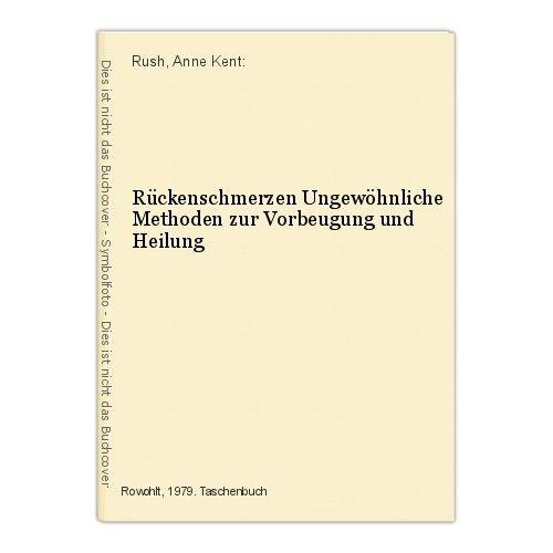 Rückenschmerzen Ungewöhnliche Methoden zur Vorbeugung und Heilung Rush, Anne Ken