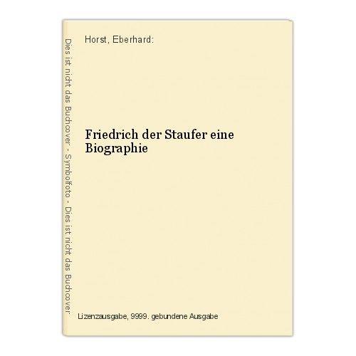 Friedrich der Staufer eine Biographie Horst, Eberhard: