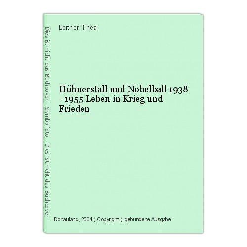 Hühnerstall und Nobelball 1938 - 1955 Leben in Krieg und Frieden Leitner, Thea: