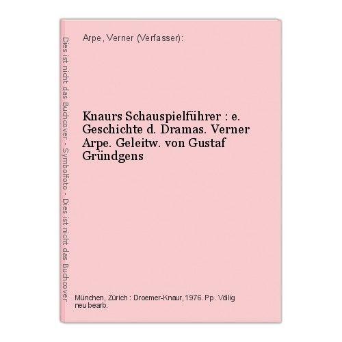 Knaurs Schauspielführer : e. Geschichte d. Dramas. Verner Arpe. Geleitw. von Gus