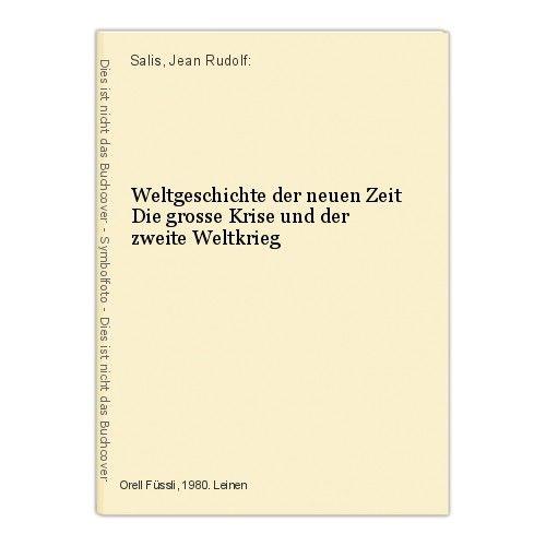 Weltgeschichte der neuen Zeit Die grosse Krise und der zweite Weltkrieg Salis, J