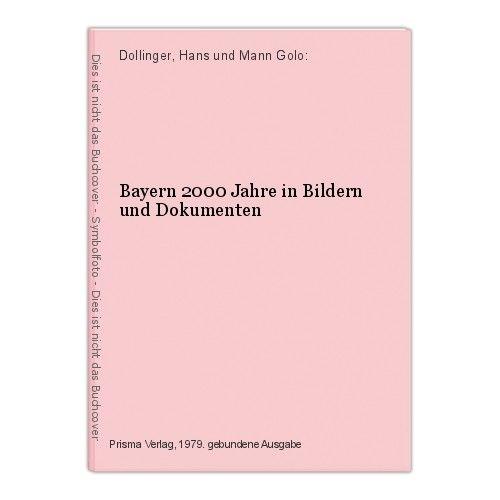Bayern 2000 Jahre in Bildern und Dokumenten Dollinger, Hans und Mann Golo: