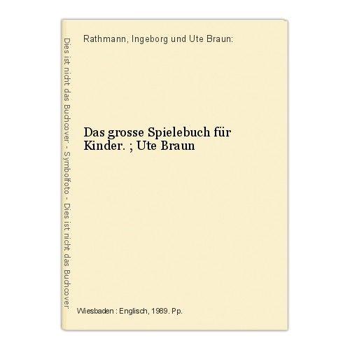 Das grosse Spielebuch für Kinder. ; Ute Braun Rathmann, Ingeborg und Ute Braun: